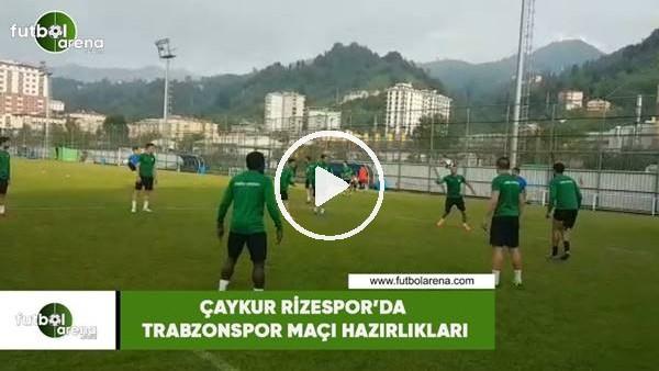 'Çaykur Rizespor'da Trabzonspor maçı hazırlıkları