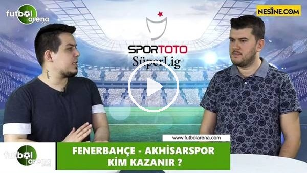 Fenerbahçe - Akhisarspor maçını kim kazanır?
