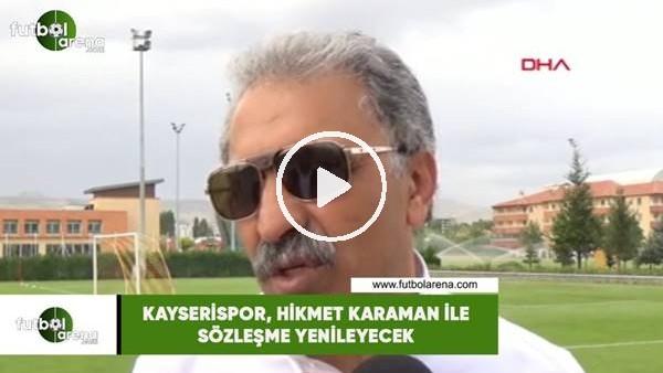 'Kayserispor, Hikmet Karaman ile sözleşme yenileyecek