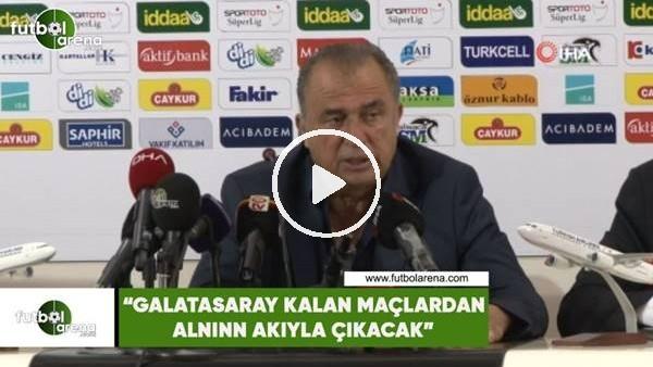 """Fatih Terim: """"Galatasaray kalan maçlardan alının akıyla çıkacak"""""""