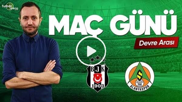 MAÇ GÜNÜ | Beşiktaş-Aytemiz Alanyaspor (13.5.2019) (Devre arası)