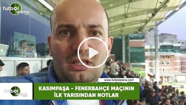Kasımpaşa - Fenerbahçe maçının ilk yarısından notlar