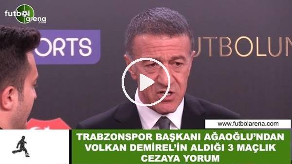 Ahmet Ağaoğlu'ndan Volkan Demirel'in aldığı 3 maçlık cezaya yorum