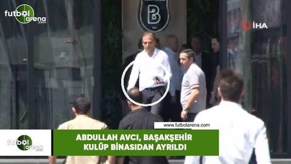 'Abdullah Avcı, Başakşehir kulüp binasından ayrıldı