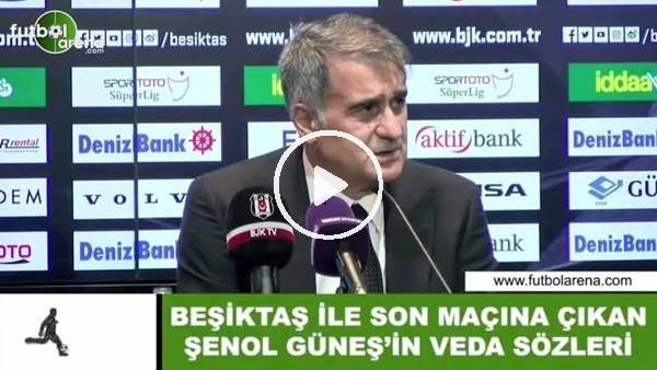 'Beşiktaş ile son maçına çıkan Şenol Güneş'in veda sözleri