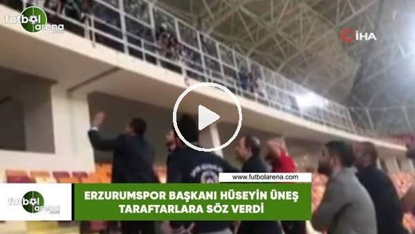'Erzurumspor Başkanı Hüseyin Üneş taraftarlara söz verdi