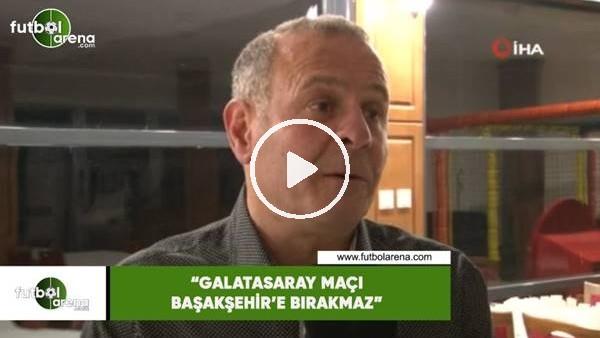 """'Muhammet Altıntaş: """"Galatasaray maçı Başakşehir'e bırakmaz"""""""