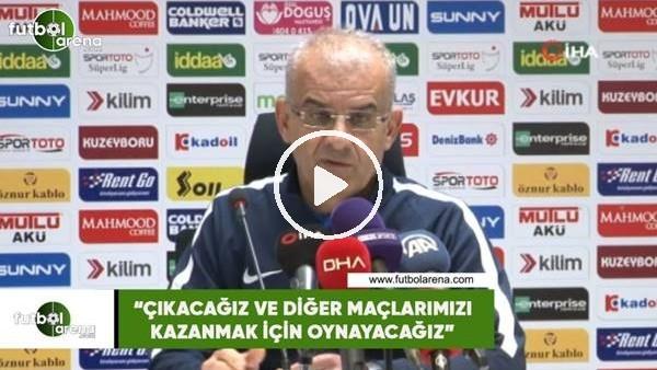 """'Ercan Kahyaoğlu: """"Çıkacağız ve diğer maçlarımızı kazanmak için oynayacağız"""""""