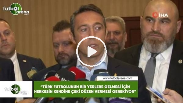 """'Ali Koç: """"Türk futbolunun bir yerlere gelmesi için herkesin kendine çeki düzen vermesi gerekiyor"""""""