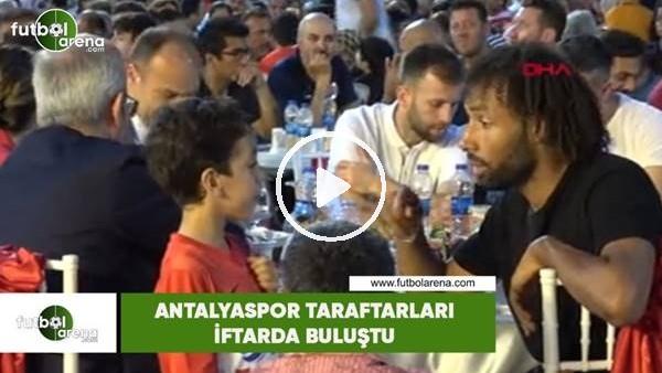 'Antalyaspor taraftarı iftarda buluştu