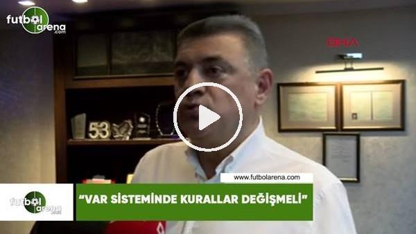 """'Hasan Kartal: """"VAR sistemide kurallar değişmeli"""""""