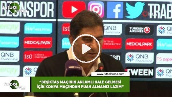 """Ünal Karaman: """"Beşiktaş maçının anlamlı hale gelmesi için Konya maçından puan almamız lazım"""""""