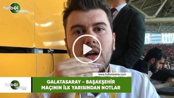 'Galatasaray - Başakşehir maçının ilk yarısından notlar