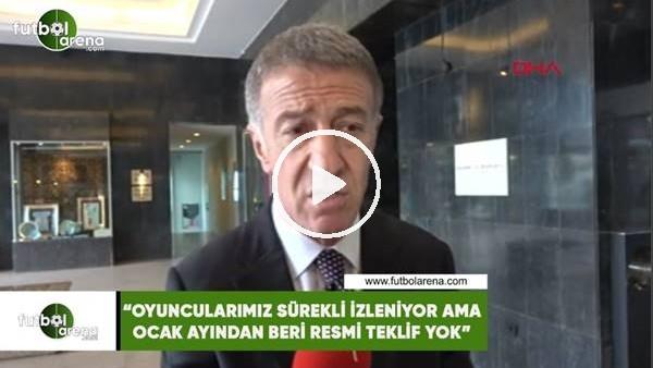 """'Ahmet Ağaoğlu: """"Oyuncularımız sürekli izleniyor ama ocak ayından beri resmi teklif yok"""""""