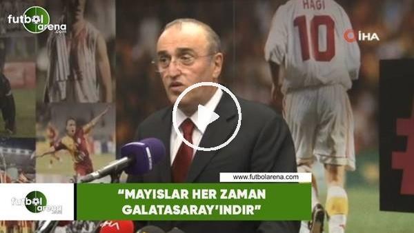 """'Abdurrahim Albayrak: """"Mayıslar her zaman Galatasaray'ındır"""""""