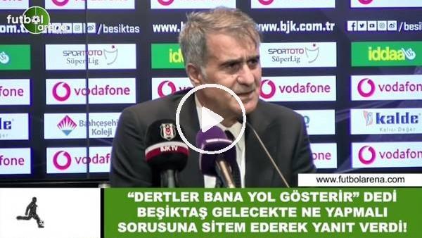 """'Şenol Güneş, """"Dertler bana yol gösterir"""" dedi. Beşiktaş gelecekte ne yapmalı sorusuna yanıt verdi!"""