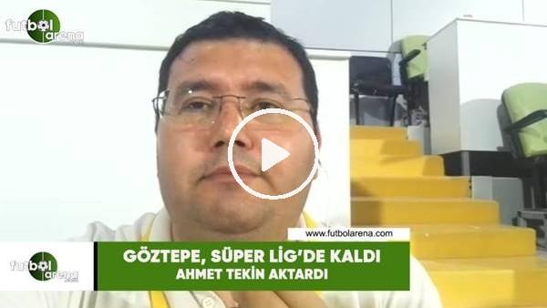 'Göztepe, Süper Lig'de kaldı! Ahmet Tekin aktardı...