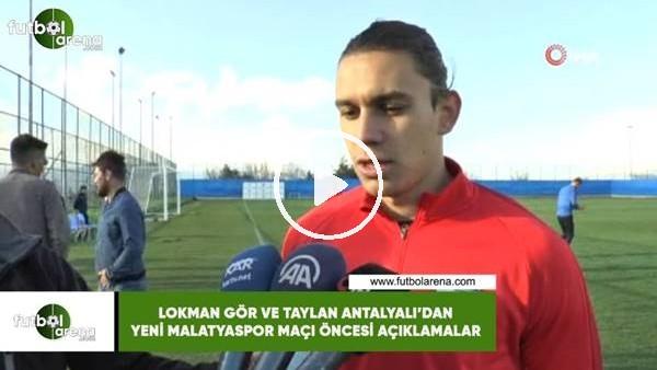 'Lokman Gör ve Taylan Antalyalı'dan Yeni Malatyaspor maçı öncesi açıklaaları