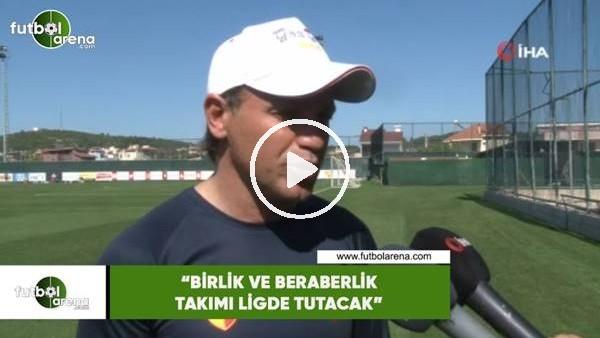 """Tamer Tuna: """"Birlik ve beraberlik takımı ligde tutacak"""""""