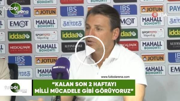 """'Tamer Tuna: """"Kalan son 2 haftayı milli mücadele gibi görüyoruz"""""""