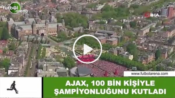 'Ajax, 100 bin kişiyle şampiyonluğunu kutladı