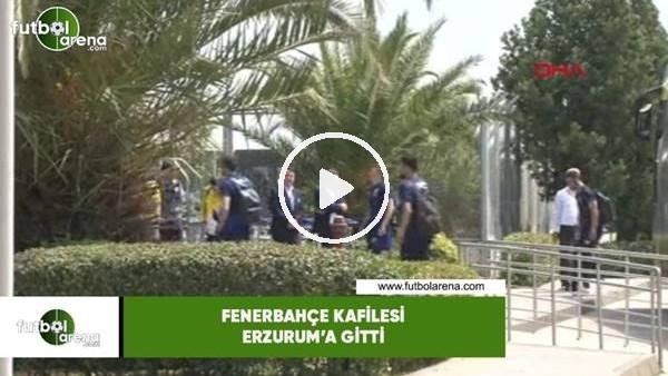 'Fenerbahçe kafilesi Erzurum'a gitti