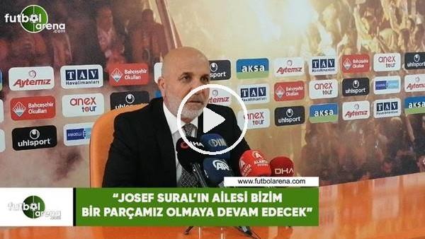 """Hasan Çavuşoğlu: """"Jose Sural'ın ailesi bizim bir parçamız olmaya devam edece"""""""