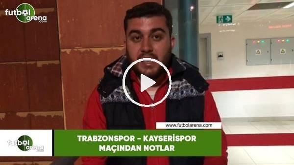 Trabzonspor - Kayserispor maçından notlar! Memduh Borazan aktardı..