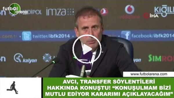 'Abdullah Avcı, transfer söylentileri hakkında konuştu