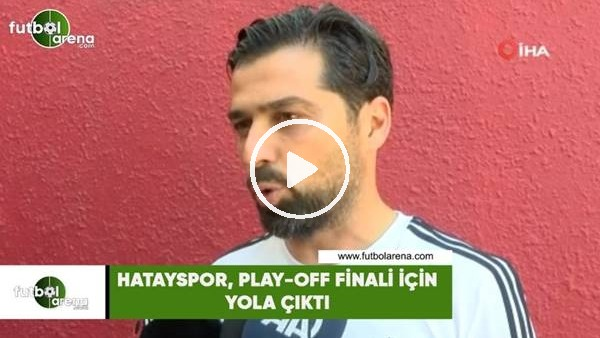 Hatayspor, play-off finali için yola çıktı