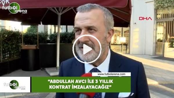 """Ahmet Ürkmezgil: """"Abdullah Avcı ile 3 yıllık kontrat imzalayacağız"""""""