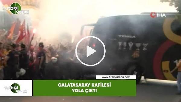 'Galatasaray kafilesi yola çıktı