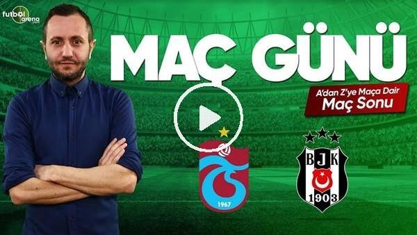 'MAÇ GÜNÜ | Trabzonspor-Beşiktaş (18.5.2019) (Maç sonu)