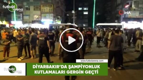 'Diyarbakır'da şampiyonluk kutlamaları gergin geçti