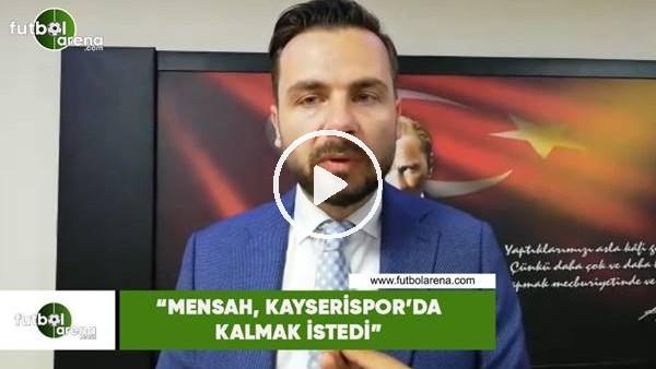 """'Orhan Taşçı: """"Mensah, Kayserispor'da kalmak istedi"""""""