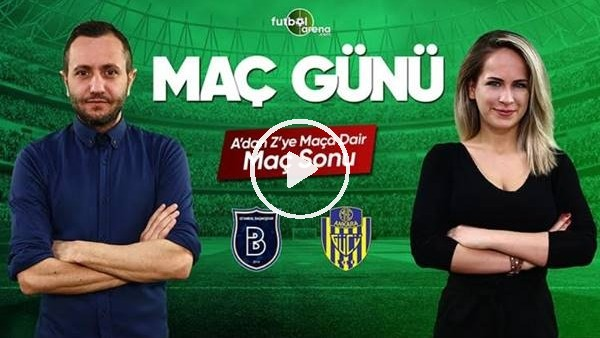 'MAÇ GÜNÜ | Başakşehir-Ankaragücü (12.5.2019) (Maç sonu)