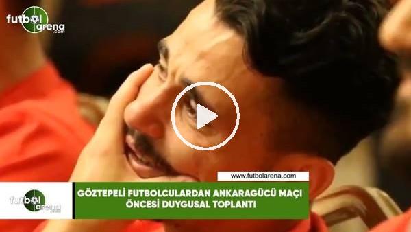 'Göztepeli futbolculardan Ankaragücü  maçı öncesi duygusal toplantı
