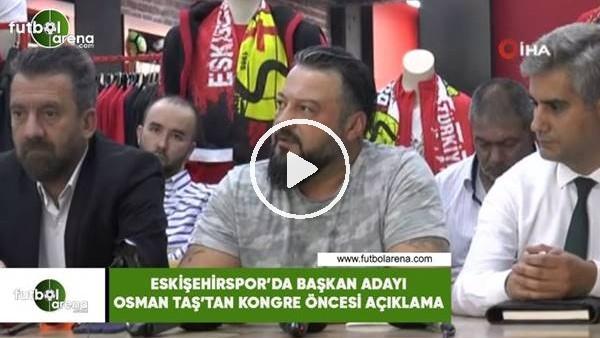 'Eskişehirspor'da başkan adayı Osman Taş'tan kongre öncesi açıklama