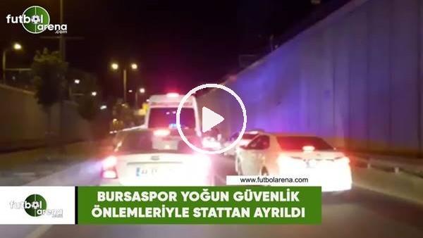 'Bursaspor yoğun güvenlik önlemleriyle stattan ayrıldı