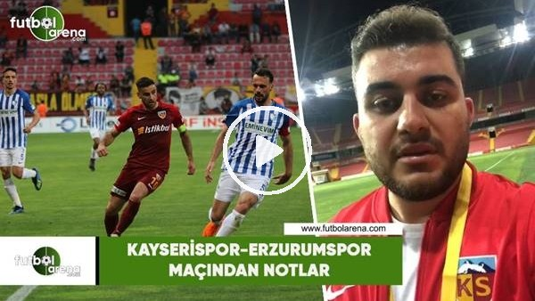 'Kayserispor - Erzurumspor maçından notlar