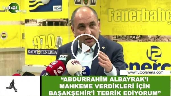 """'Semih Özsoy: """"Abdurrahim Albayrak'ı mahkemeye verdikleri için Başakşehir'i tebrik ediyorum"""""""