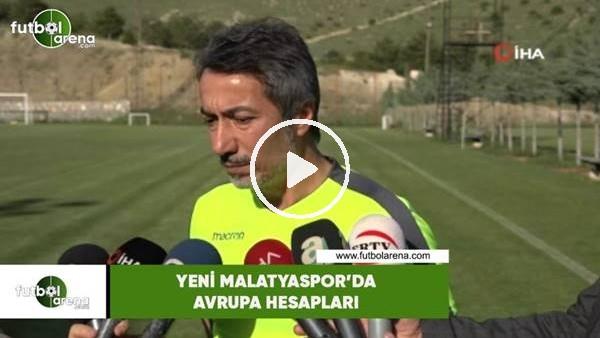 'Yeni Malatyaspor'da Avrupa hesapları