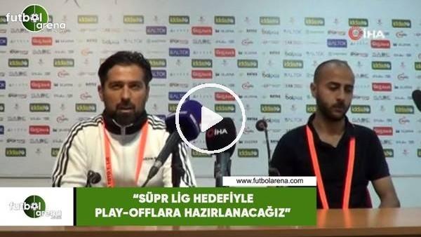 "'İlhan Palut: ""Süper lig hedefiyle play-offlara hazırlanacağız"""""