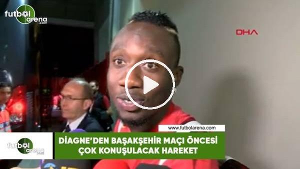 Diagne'den Başakşehir maçı öncesi çok konuşulacak hareket