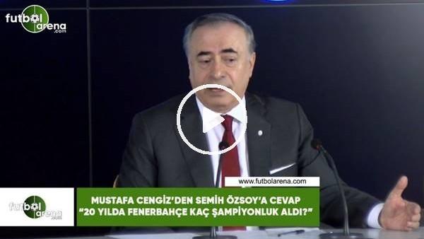 """'Mustafa Cengiz'den Semih Özsoy'a: """"20 yılda Fenerbahçe kaç şampiyonluk aldı?"""""""
