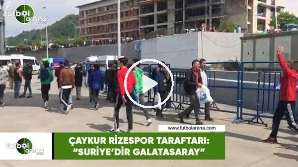 """Çaykur Rizespor taraftarı: """"Suriye'dir Galatasaray"""""""