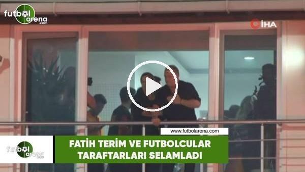 'Fatih Terim ve futbolcular taraftarları selamladı