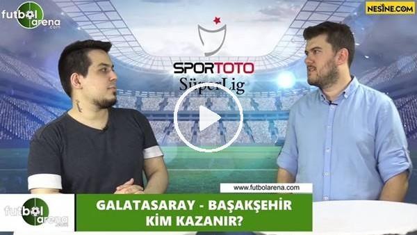 'Galatasaray - Başakşehir maçını kim kazanır?