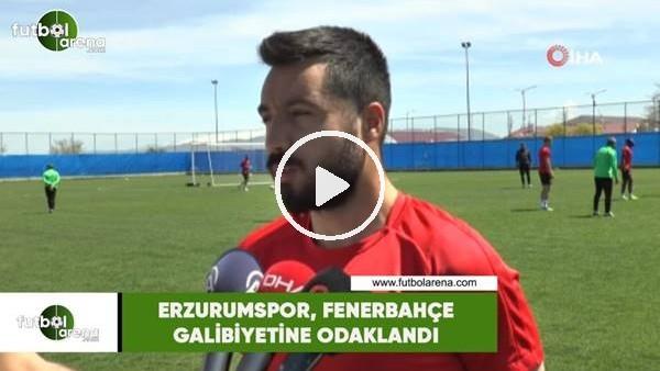 'Erzurumspor, Fenerbahçe galibiyetine odaklandı