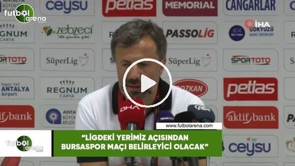 """'Hakan Çalışkan: """"Ligdeki yerimizi açısından Bursaspor maçı belirleyici olacak"""""""